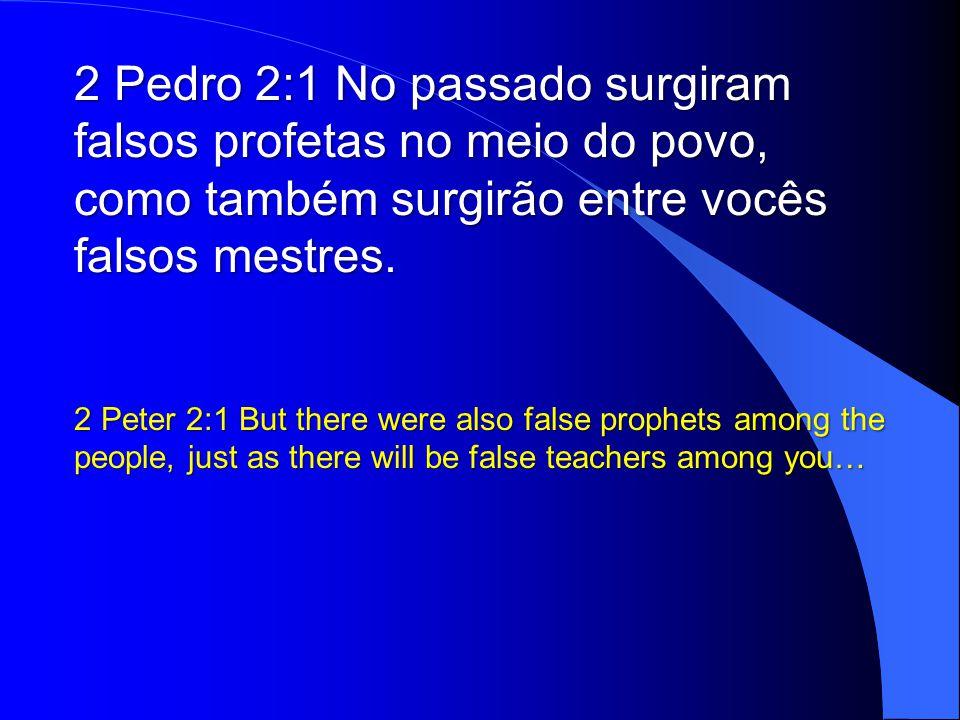 2 Pedro 2:1 No passado surgiram falsos profetas no meio do povo, como também surgirão entre vocês falsos mestres.