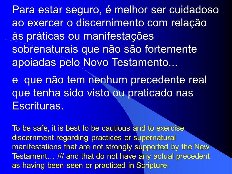Para estar seguro, é melhor ser cuidadoso ao exercer o discernimento com relação às práticas ou manifestações sobrenaturais que não são fortemente apoiadas pelo Novo Testamento...