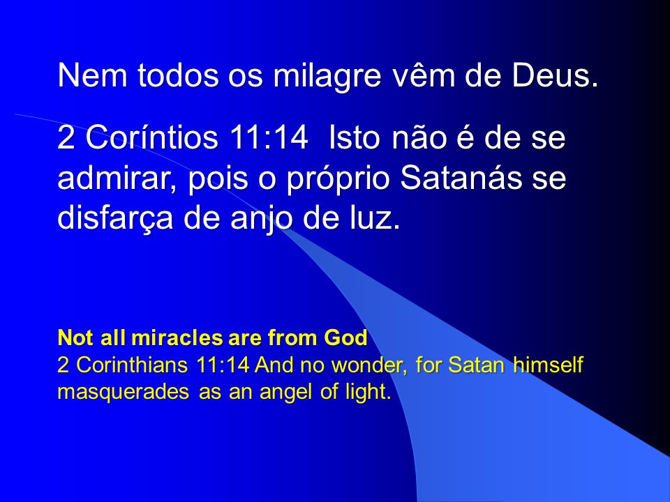 Nem todos os milagre vêm de Deus.