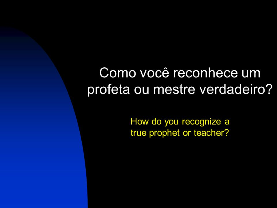 Como você reconhece um profeta ou mestre verdadeiro