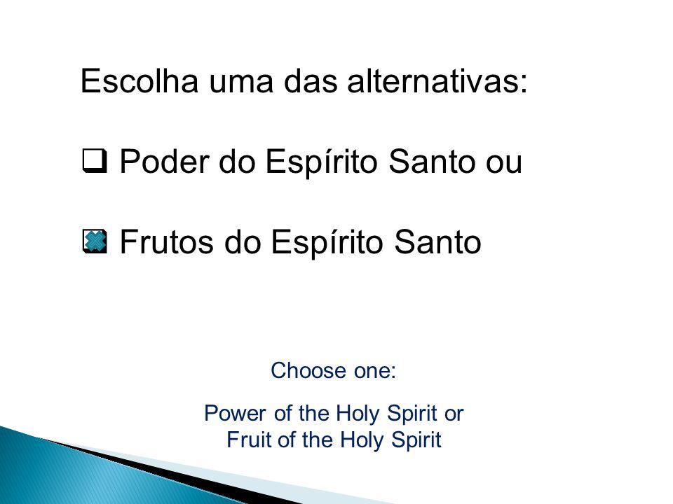 Escolha uma das alternativas: Poder do Espírito Santo ou