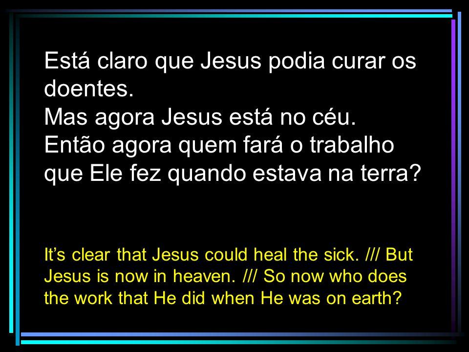 Está claro que Jesus podia curar os doentes.