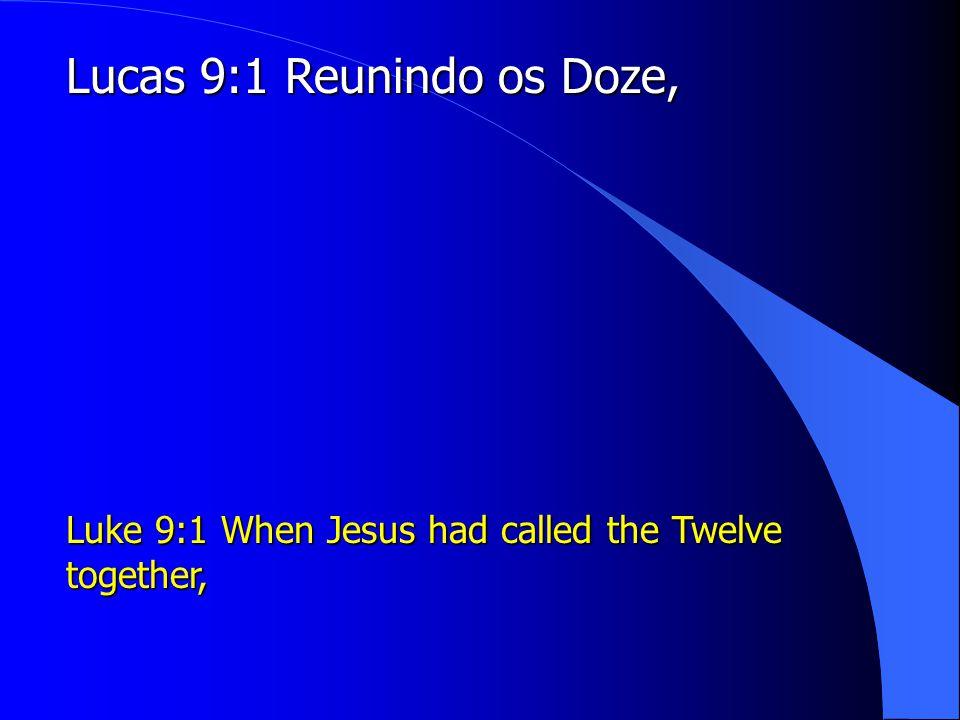 Lucas 9:1 Reunindo os Doze,