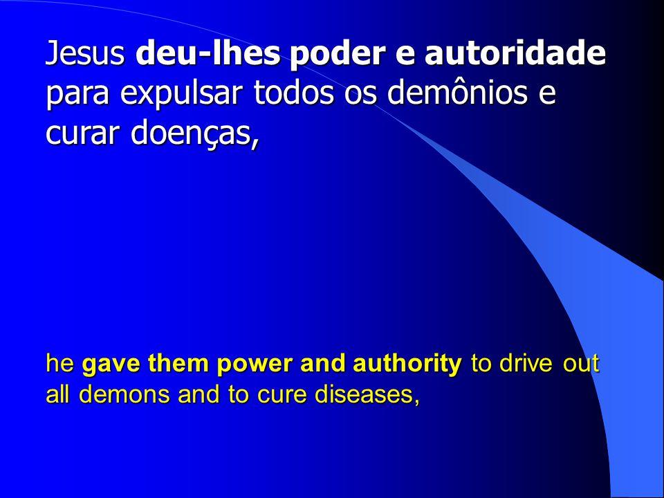 Jesus deu-lhes poder e autoridade para expulsar todos os demônios e curar doenças,