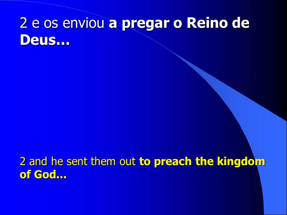 2 e os enviou a pregar o Reino de Deus…