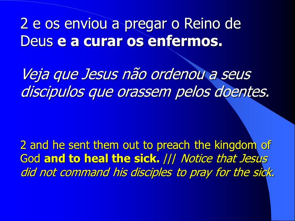 2 e os enviou a pregar o Reino de Deus e a curar os enfermos.