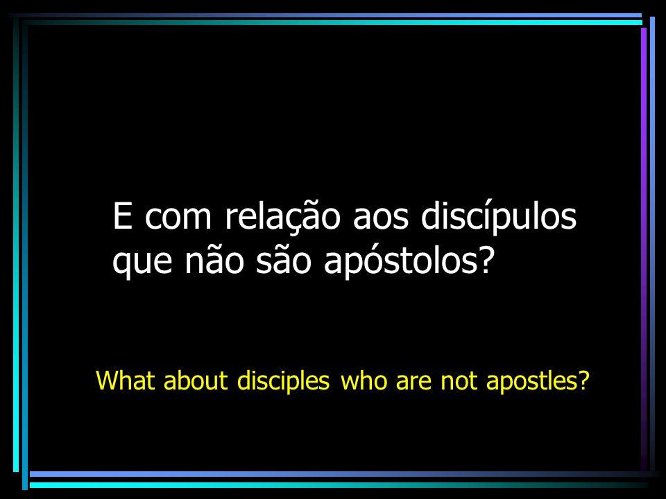 E com relação aos discípulos que não são apóstolos
