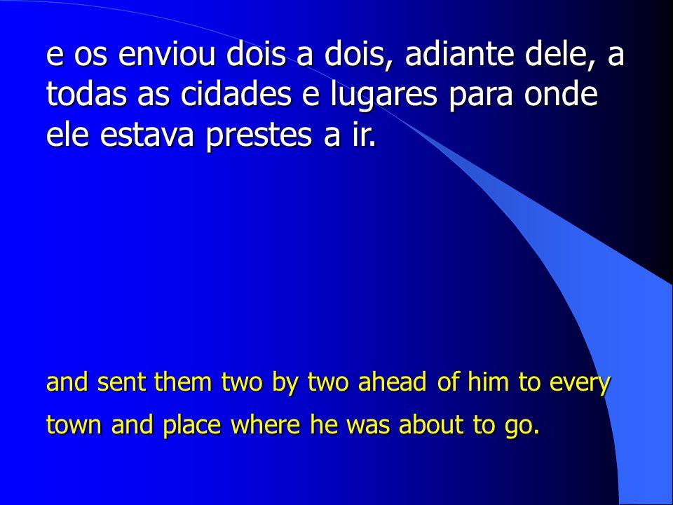 e os enviou dois a dois, adiante dele, a todas as cidades e lugares para onde ele estava prestes a ir.