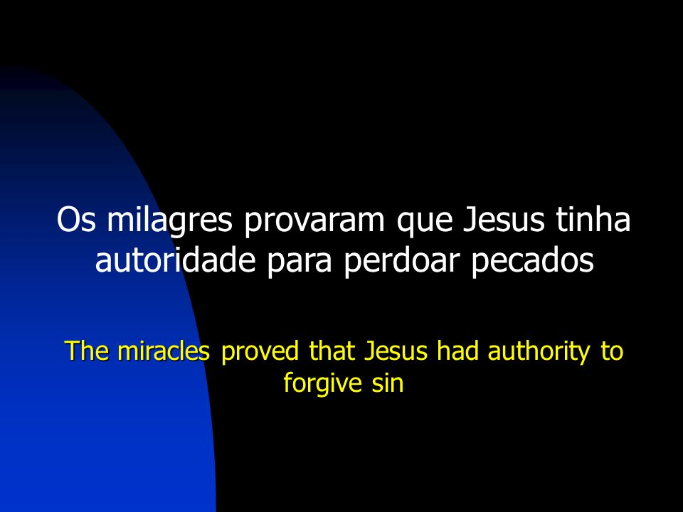 Os milagres provaram que Jesus tinha autoridade para perdoar pecados