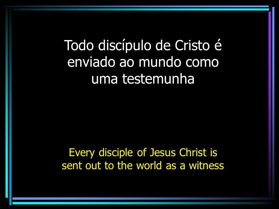 Todo discípulo de Cristo é enviado ao mundo como uma testemunha