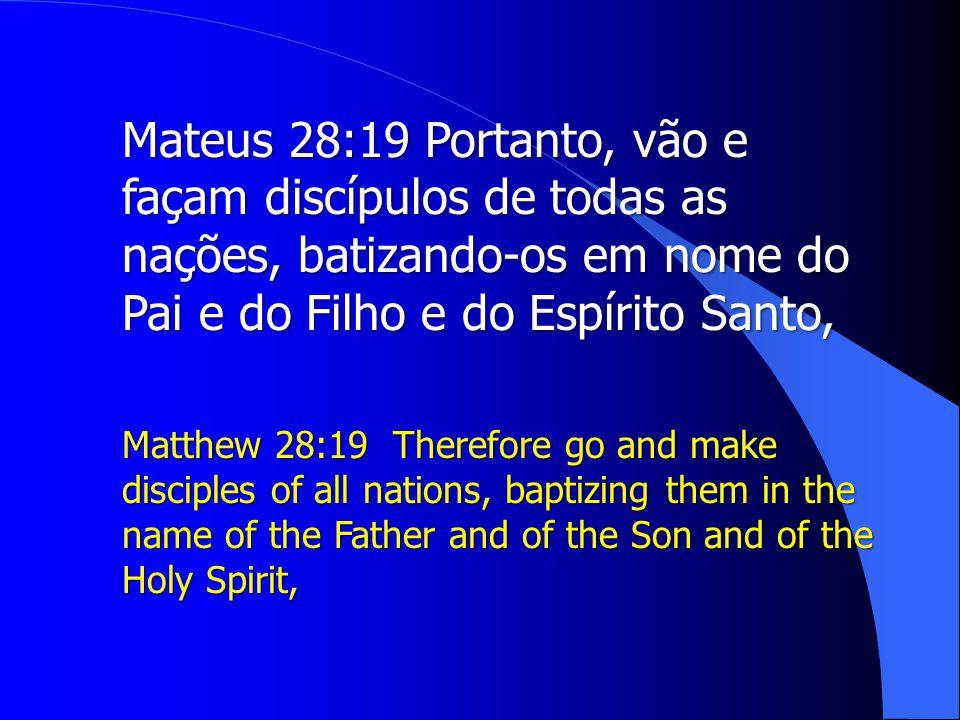Mateus 28:19 Portanto, vão e façam discípulos de todas as nações, batizando-os em nome do Pai e do Filho e do Espírito Santo,