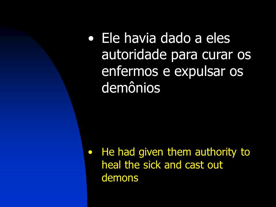 Ele havia dado a eles autoridade para curar os enfermos e expulsar os demônios