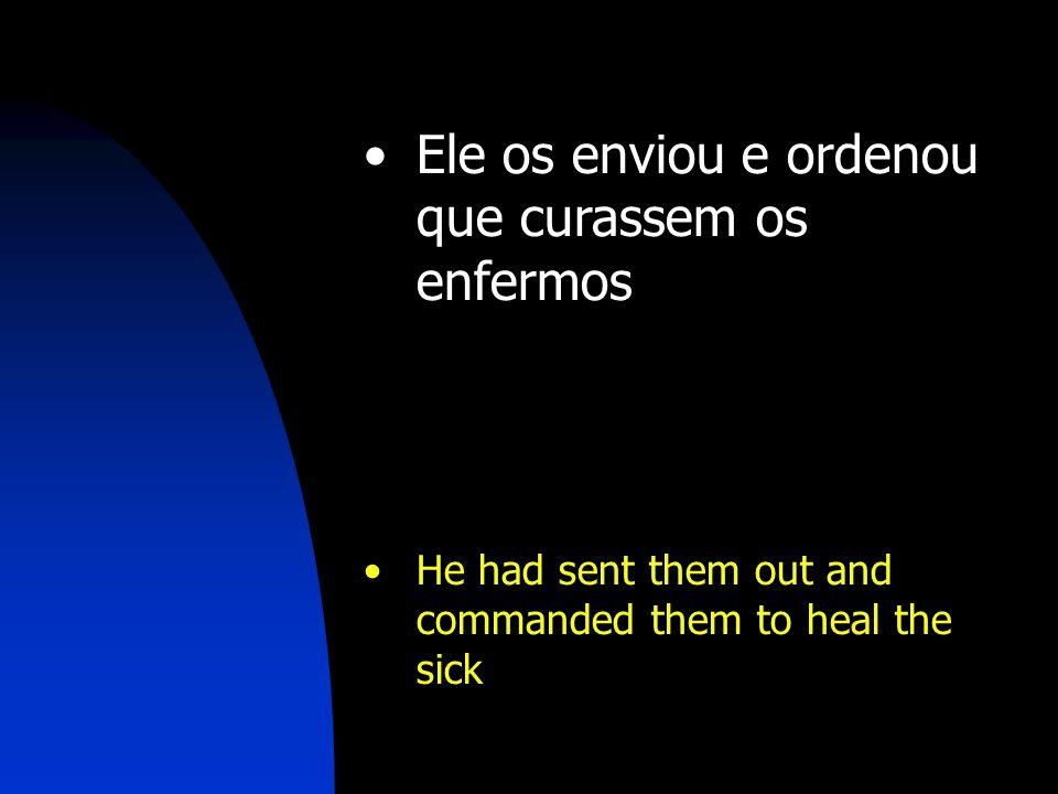 Ele os enviou e ordenou que curassem os enfermos