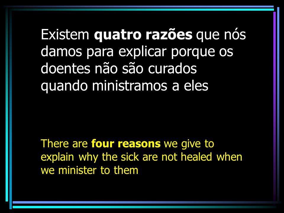 Existem quatro razões que nós damos para explicar porque os doentes não são curados quando ministramos a eles