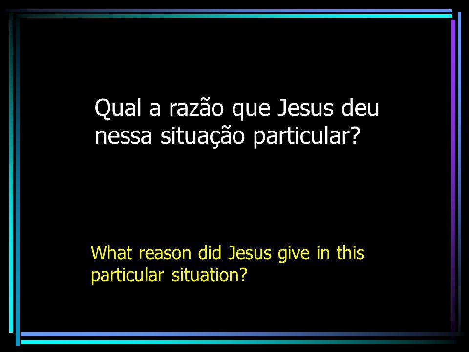 Qual a razão que Jesus deu nessa situação particular