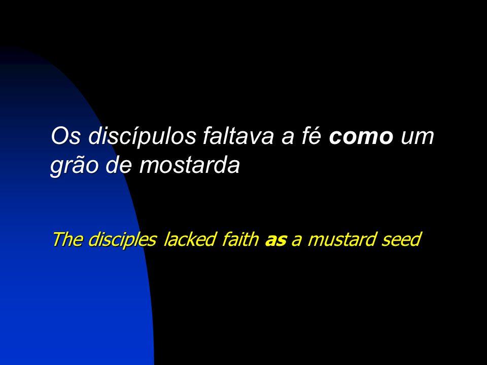 Os discípulos faltava a fé como um grão de mostarda