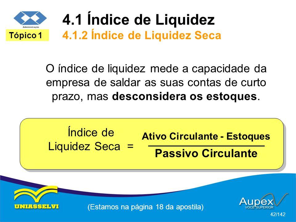 4.1 Índice de Liquidez 4.1.2 Índice de Liquidez Seca