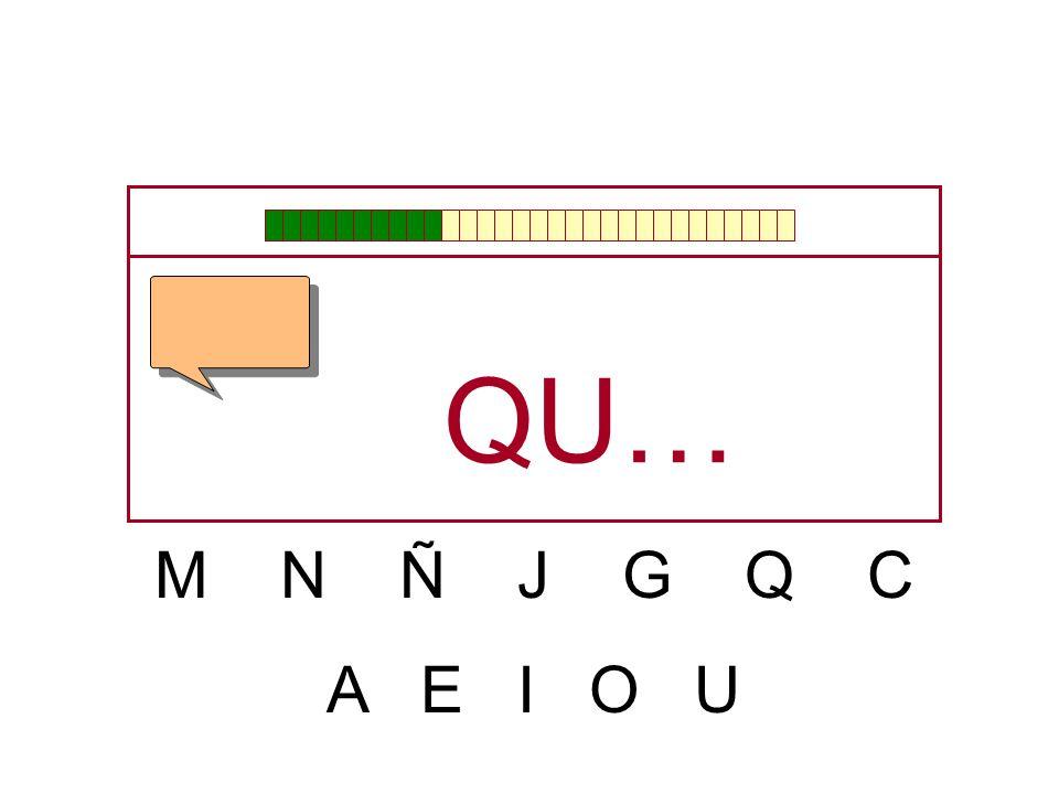 QU… M N Ñ J G Q C A E I O U