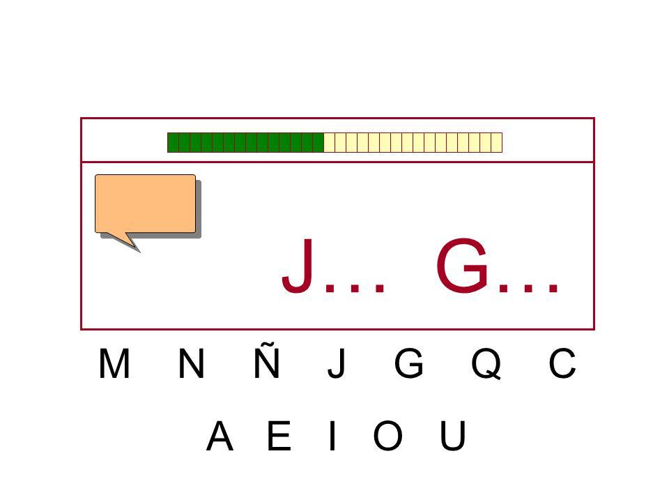 J… G… M N Ñ J G Q C A E I O U