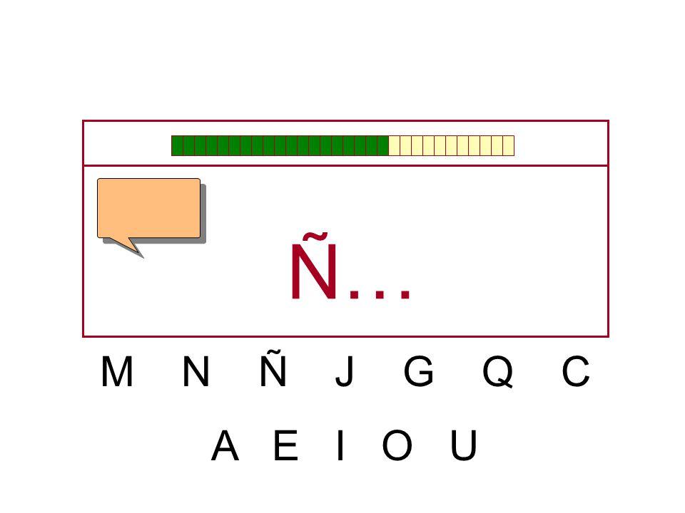 Ñ… M N Ñ J G Q C A E I O U