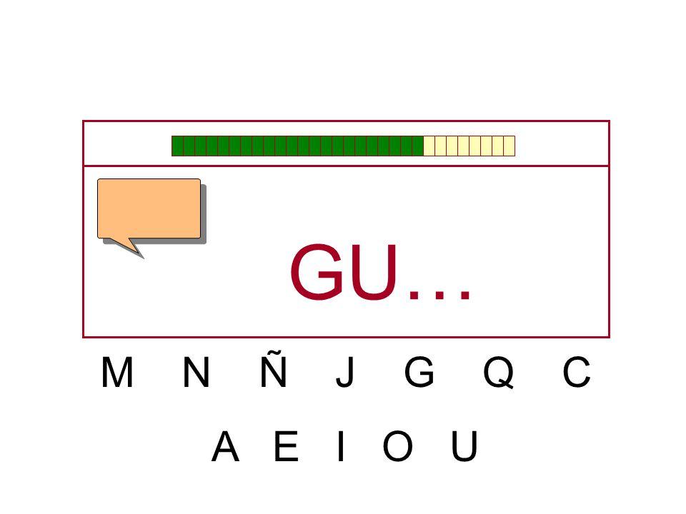 GU… M N Ñ J G Q C A E I O U