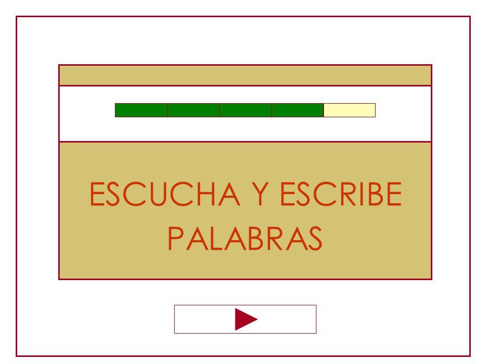 ESCUCHA Y ESCRIBE PALABRAS