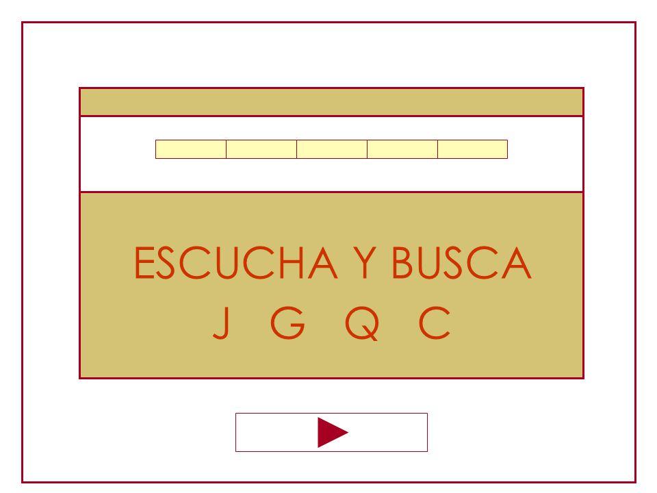 ESCUCHA Y BUSCA J G Q C
