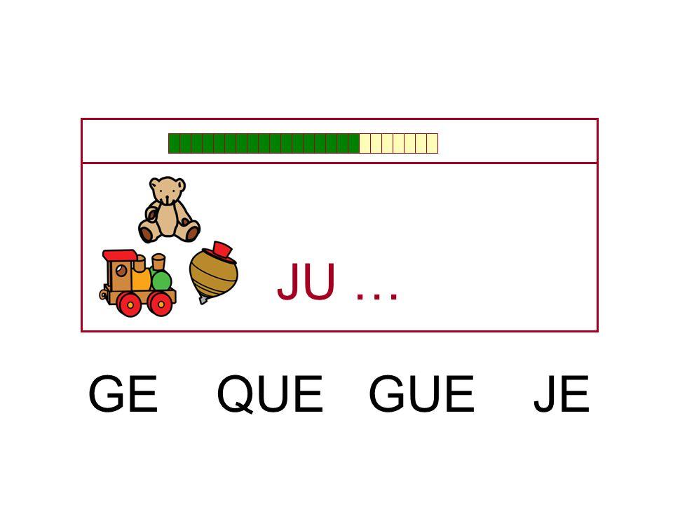 JU … GE QUE GUE JE