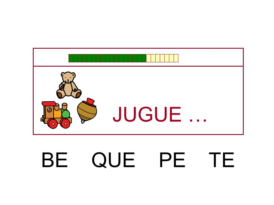 JUGUE … BE QUE PE TE