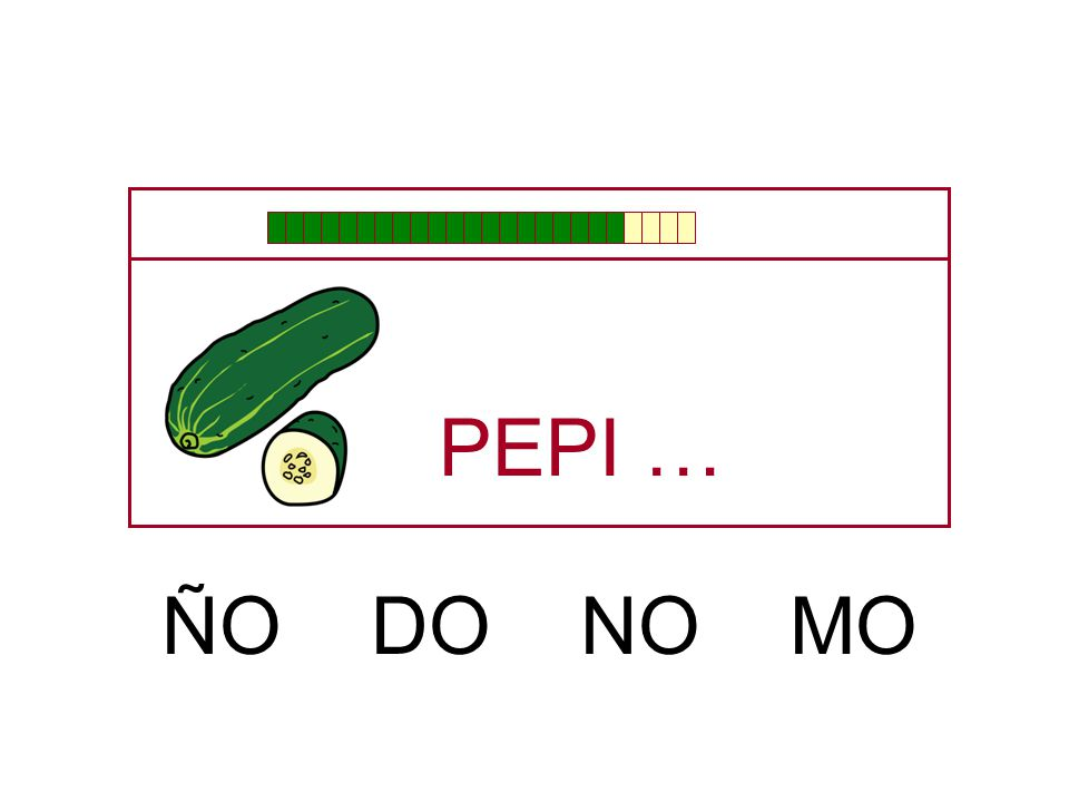 PEPI … ÑO DO NO MO