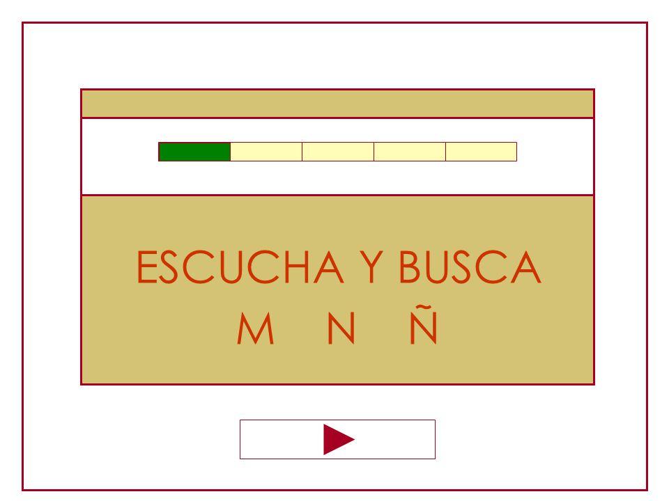 ESCUCHA Y BUSCA M N Ñ