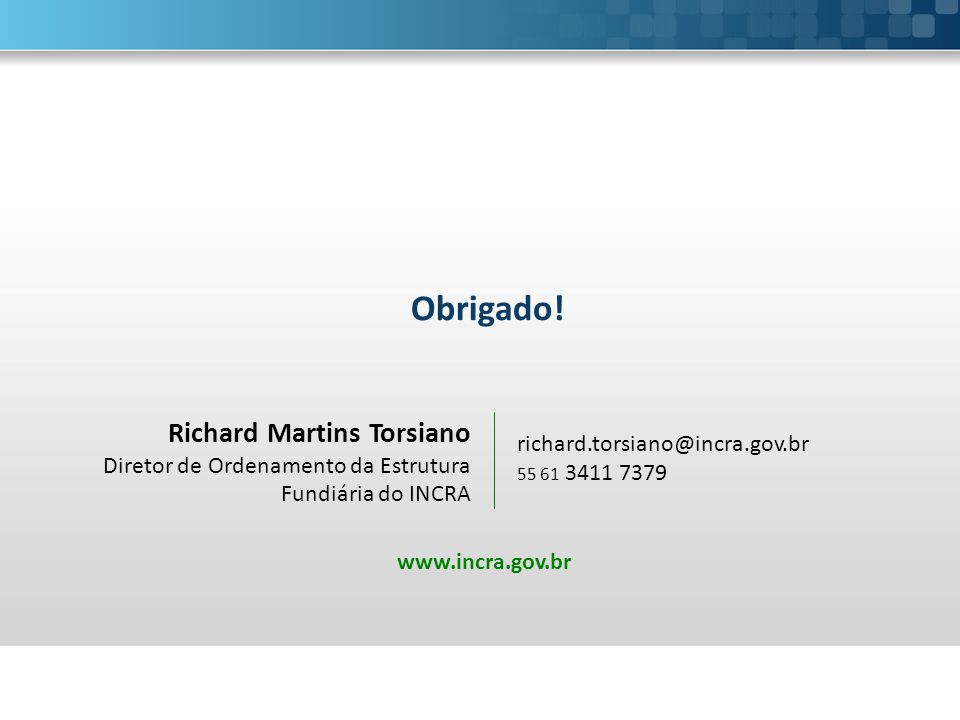 Obrigado! Richard Martins Torsiano Diretor de Ordenamento da Estrutura Fundiária do INCRA. richard.torsiano@incra.gov.br.