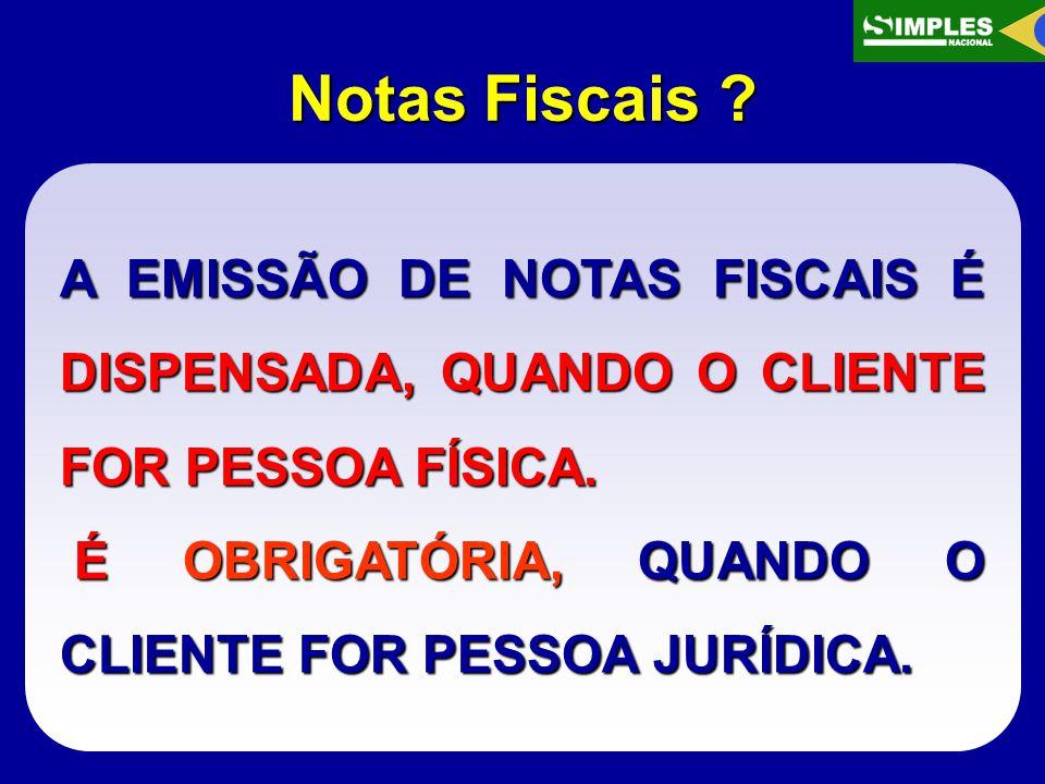 Notas Fiscais . A EMISSÃO DE NOTAS FISCAIS É DISPENSADA, QUANDO O CLIENTE FOR PESSOA FÍSICA.