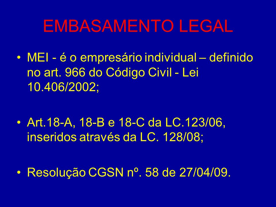 EMBASAMENTO LEGAL MEI - é o empresário individual – definido no art. 966 do Código Civil - Lei 10.406/2002;