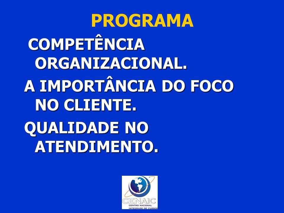 PROGRAMA A IMPORTÂNCIA DO FOCO NO CLIENTE. QUALIDADE NO ATENDIMENTO.