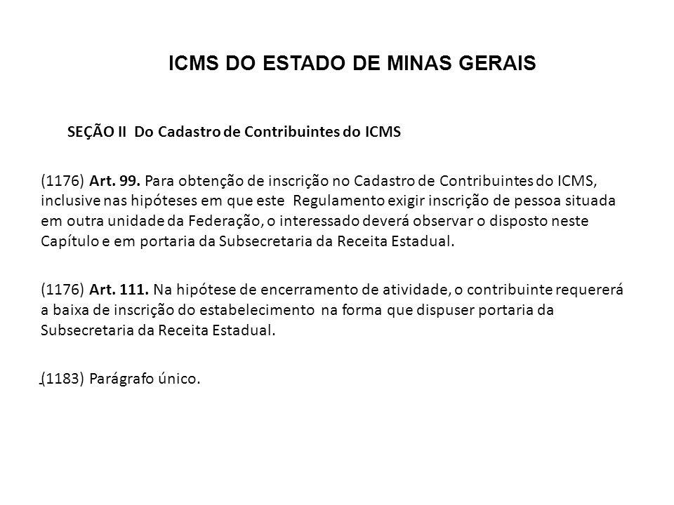BASE LEGAL PARA O CADASTRO DE CONTRIBUINTES DOICMS DO ESTADO DE MINAS GERAIS PARTE GERAL SEÇÃO II ART 99 A 111 DO RCIMS/2002