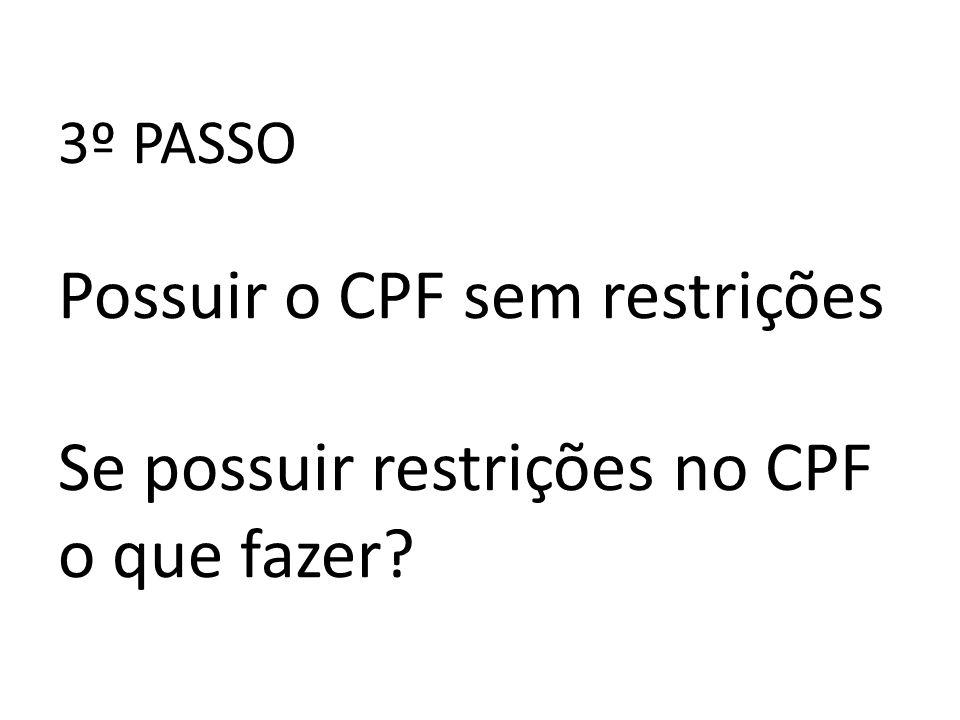 3º PASSO Possuir o CPF sem restrições Se possuir restrições no CPF o que fazer