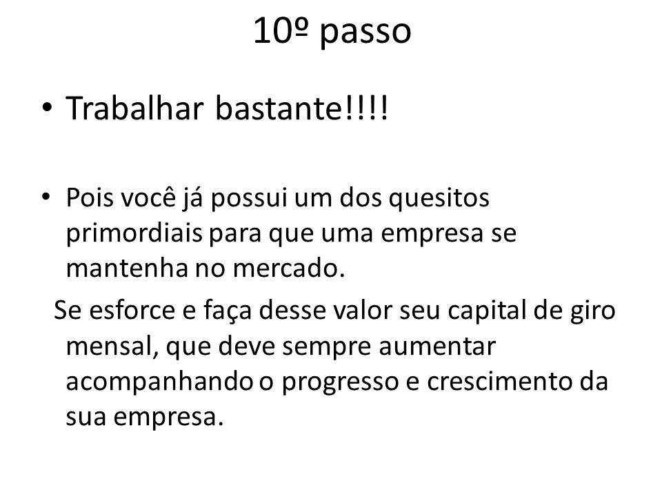 10º passo Trabalhar bastante!!!!