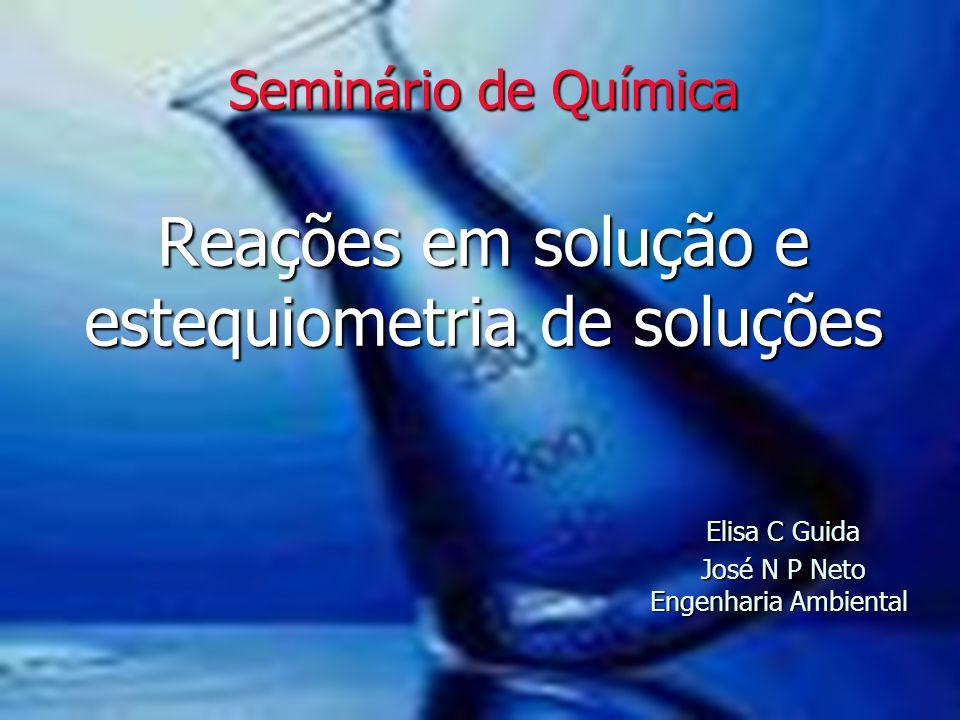 Seminário de Química Reações em solução e estequiometria de soluções Elisa C Guida José N P Neto Engenharia Ambiental