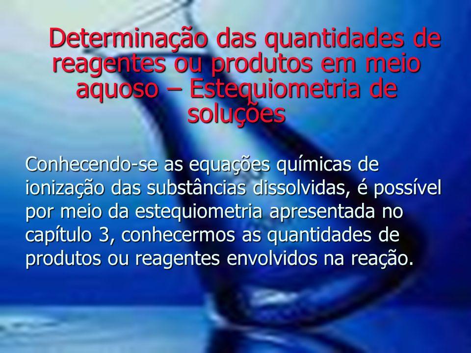 Determinação das quantidades de reagentes ou produtos em meio aquoso – Estequiometria de soluções