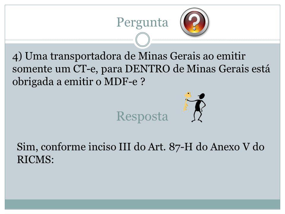 Pergunta 4) Uma transportadora de Minas Gerais ao emitir somente um CT-e, para DENTRO de Minas Gerais está obrigada a emitir o MDF-e