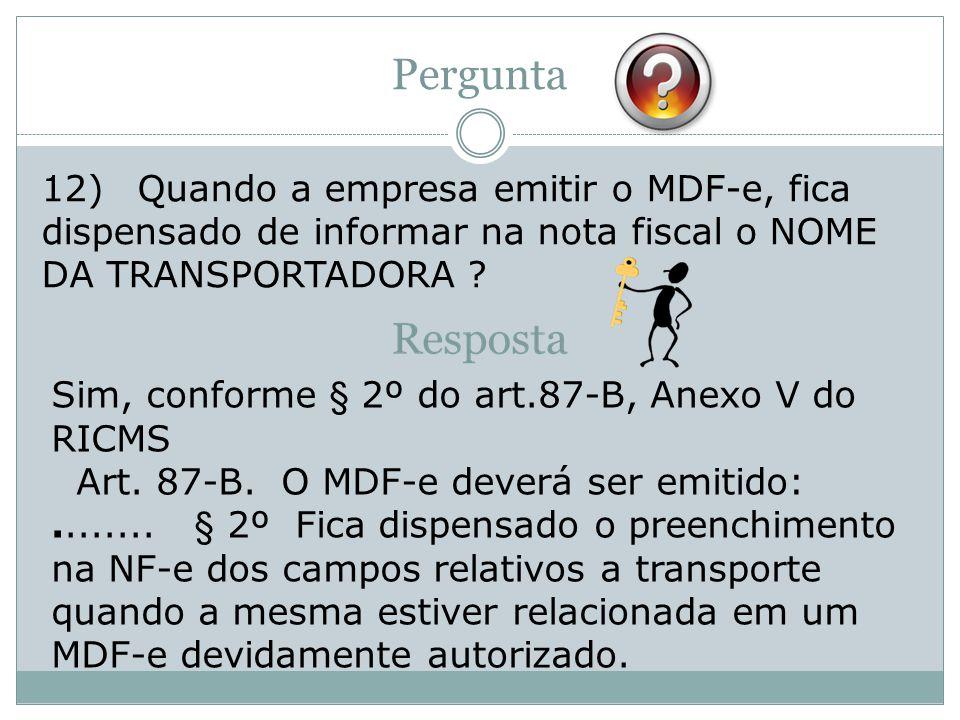 Pergunta 12) Quando a empresa emitir o MDF-e, fica dispensado de informar na nota fiscal o NOME DA TRANSPORTADORA