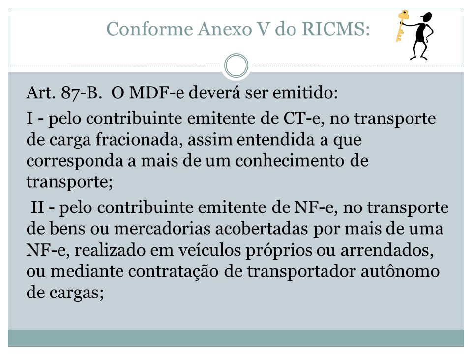 Conforme Anexo V do RICMS: