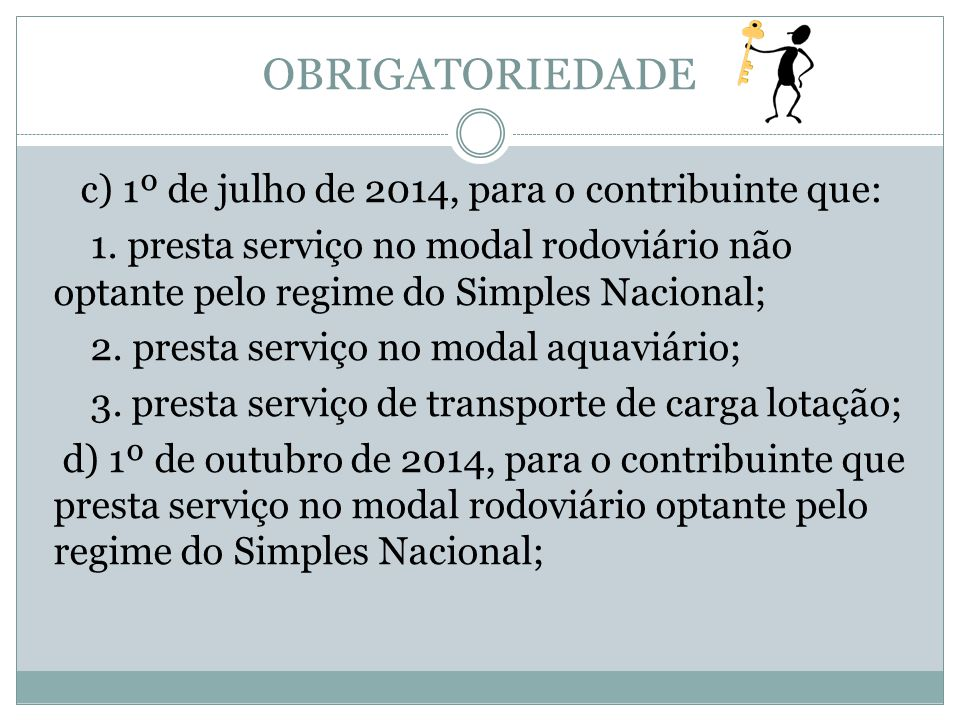 OBRIGATORIEDADE c) 1º de julho de 2014, para o contribuinte que: