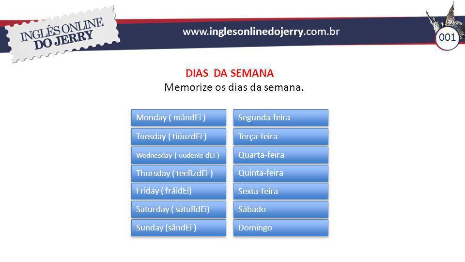Memorize os dias da semana.