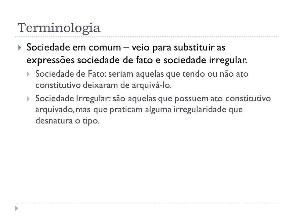 Terminologia Sociedade em comum – veio para substituir as expressões sociedade de fato e sociedade irregular.