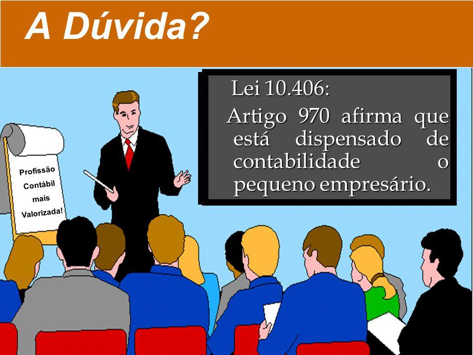 A Dúvida Lei 10.406: Artigo 970 afirma que está dispensado de contabilidade o pequeno empresário.