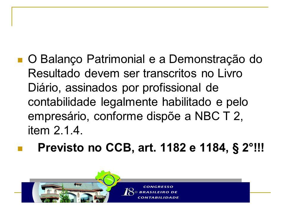O Balanço Patrimonial e a Demonstração do Resultado devem ser transcritos no Livro Diário, assinados por profissional de contabilidade legalmente habilitado e pelo empresário, conforme dispõe a NBC T 2, item 2.1.4.