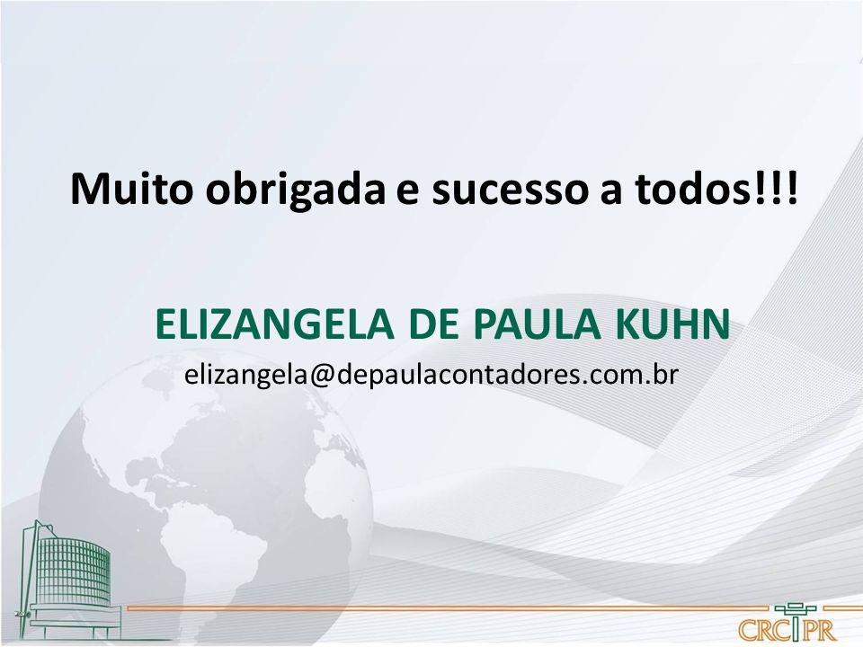 Muito obrigada e sucesso a todos!!! ELIZANGELA DE PAULA KUHN