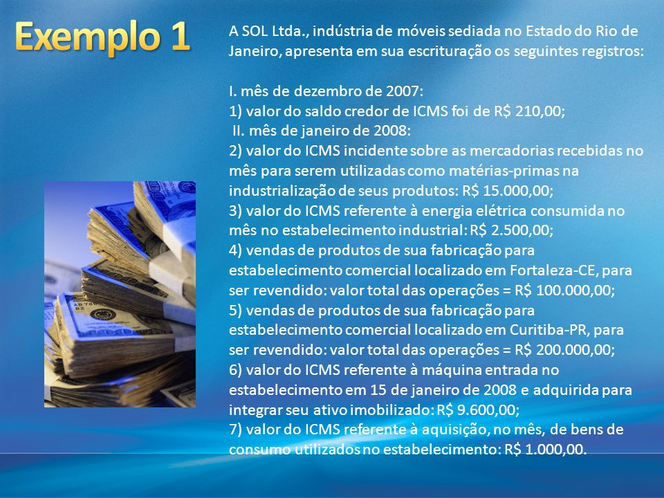 Exemplo 1 A SOL Ltda., indústria de móveis sediada no Estado do Rio de Janeiro, apresenta em sua escrituração os seguintes registros: